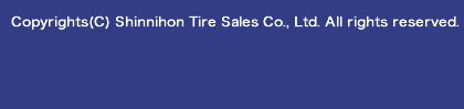 Copyrights(C) Shinnihon Tire Sales Co., Ltd. All rights reserved.